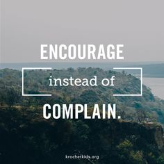 Encourage. Don't complain