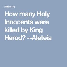 How many Holy Innocents were killed by King Herod? --Aleteia