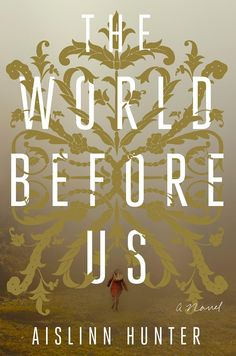 The World Before Us by Aislinn Hunter • March 31, 2015 • Hogarth https://www.goodreads.com/book/show/22716411-the-world-before-us