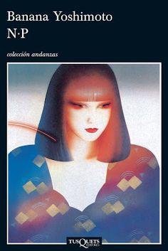 Reseña literaria: N.P (Banana Yoshimoto, TusQuets Editores)
