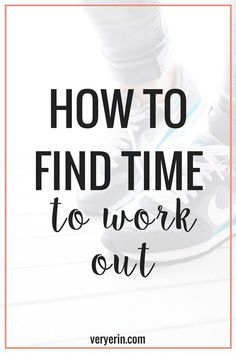 How to Find Time to Work Out - I know we've all got full schedules, and fitness is usually the first thing to get cut. But here are a few ways to find time to work out! | Health and Fitness - Very Erin Blog