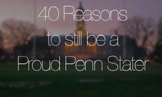 It's been a tough week, and an even tougher year for our Dear Old State. But the reasons we fell in love with Penn State in the first place are all still intact, and always will be. Here are Onward State's 40 reasons to still be a proud Penn Stater. State College, College Life, Be True To Yourself, Be Yourself Quotes, Penn State Thon, Joe Paterno, Pennsylvania State University, Ps I Love, Inspirational Verses