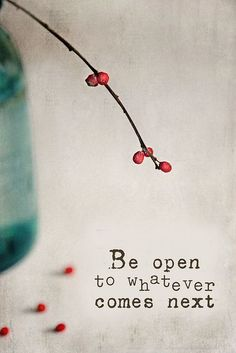 Be open to whatever