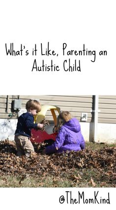 Parenting an autistic child- What is it like to parent an autistic child?