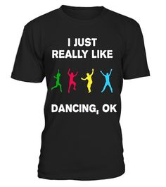 "# I Just Really Like Dancing OK? Funny Dancing T-Shirt Gift .  Special Offer, not available in shops      Comes in a variety of styles and colours      Buy yours now before it is too late!      Secured payment via Visa / Mastercard / Amex / PayPal      How to place an order            Choose the model from the drop-down menu      Click on ""Buy it now""      Choose the size and the quantity      Add your delivery address and bank details      And that's it!      Tags: Are you a dancer? Whether…"