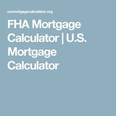 Fha Mortgage Calculator U S Mortgage Calculator Mortgage Calculators Instantly Calculate Your Monthly And Year Fha Mortgage Mortgage Calculator Mortgage