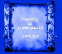 mis poemas canciones y más: Memorias de Gloria Aguilar - Capítulo 8
