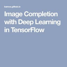 Image Completion with Deep Learning in TensorFlow