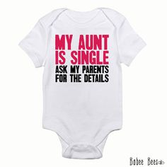 My Aunt is Single Funny Baby Clothes Personalized by BabeeBees, $15.00