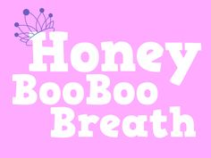 honey boo boo breath - volunteer game where contestants guess the ingredients of someone's breath