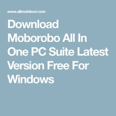 Download Moborobo All In One PC Suite Latest Version Free For Windows