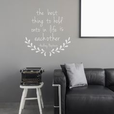 """""""the best thing to hold onto in life is each other""""  - Audrey Hepburn    Wall Quote Decal"""