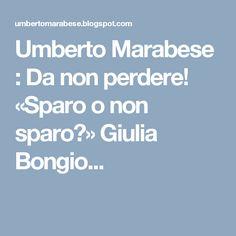 Umberto Marabese : Da non perdere! «Sparo o non sparo?» Giulia Bongio...