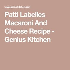 Patti Labelles Macaroni And Cheese Recipe - Genius Kitchen