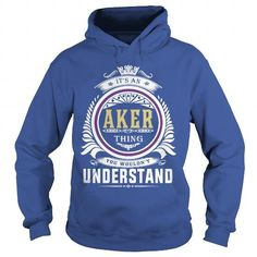 Awesome Tee  akerIts an aker Thing You Wouldnt Understand  T Shirt Hoodie Hoodies YearName Birthday T shirts