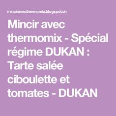 Mincir avec thermomix - Spécial régime DUKAN : Tarte salée ciboulette et tomates - DUKAN