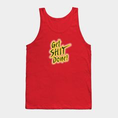 Shop Get Shit Done! motivation tank tops designed by hoganfinland as well as other motivation merchandise at TeePublic. Don T Wait, Street Graffiti, Typography Quotes, Training Programs, Determination, Dublin, Irish, Wicked, Tank Man
