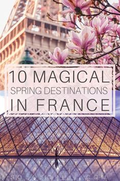 10 Magical French Destinations You'll Want to Explore During Spring in France! Metz, Provence, Paris and more cities and country escapes in France!