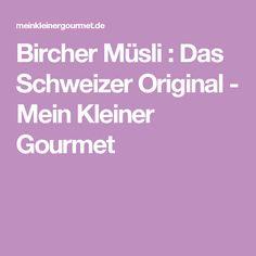 Bircher Müsli : Das Schweizer Original - Mein Kleiner Gourmet