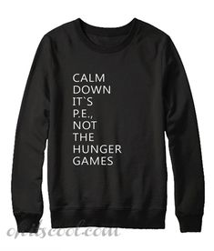 Do You Looking for Comfort Clothes? Calm down its pe not the hunger games Sweats - Do You Looking for Comfort Clothes? Calm down its pe not the hunger games Sweatshirt is Made To Order one by one printed so we can control the quality. Funny Shirt Sayings, Sarcastic Shirts, Funny Tee Shirts, Shirts With Sayings, Cute Shirts, Funny Hoodies, Funny Sweatshirts, Funny Outfits, Cute Casual Outfits