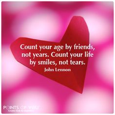 John Lennon — 'Count your age by friends, not years. Count your life by smiles, not tears.'