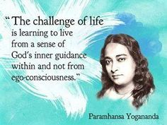 the challenge of life is learning to live from a sense of God'sinner guidance Awakening Quotes, Spiritual Awakening, Spiritual Quotes, Spiritual Test, Yogananda Quotes, Wise Quotes, Inspirational Quotes, Advaita Vedanta, Self Realization