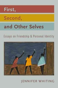 First Second and Other Selves: Essays on Friendship and Personal Identity