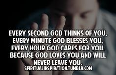 He will NEVER leave you! pretty mind blowing to think about this (: