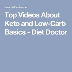 Top Videos About Keto and Low-Carb Basics - Diet Doctor