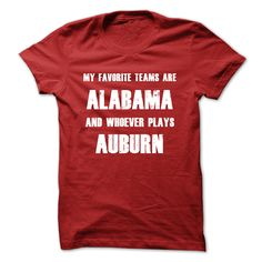 My Favorite Teams Are Alabama And Whoever Plays Auburn