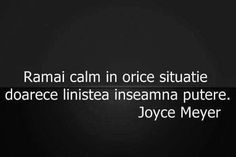 """Ramai calm in orice situatie deoarce linistea inseamna putere"" Motivational Words, Inspirational Quotes, Grammar Quotes, The Ultimate Quotes, Quotes To Live By, Life Quotes, Joyce Meyer, Healing Words, Sweet Words"