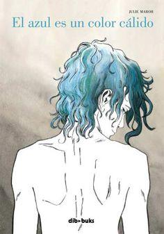 El azul es un color cálido / Julie Maroh. Cómic en el que está basada la película La vida de Adèle.