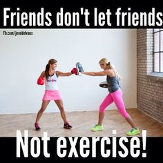 That's right!! Everybody should have a workout buddy. They keep you motivated I'm thankful for mine :)