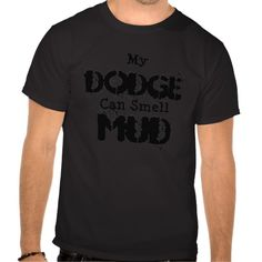 My Dodge Can Smell MUD T-shirts