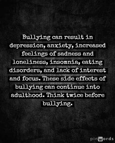 effects of bullying Effects Of Bullying, Stop Bullying Now, Words Hurt, Tough Love, Self Esteem, Depression, It Hurts, Feelings, Self Confidence