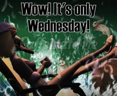 Wow! It's only Wednesday!