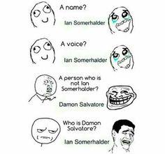 This is totally me. Ian Somerhalder- Damon Salvatore- The Vampire Diaries