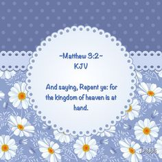 Matthew 3:2     And saying, Repent ye: for the kingdom of heaven is at hand. ✝
