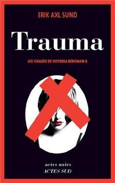 Les visages de Victoria Bergman, tome 2 : Trauma - Erik Axl Sund