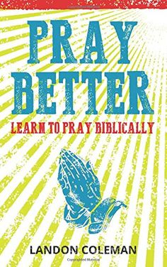 Pray Better: Learning to Pray Biblically by Landon Coleman http://www.amazon.com/dp/0692426213/ref=cm_sw_r_pi_dp_mD8Pvb12PNPGE