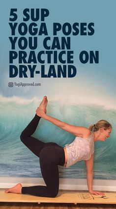 Yoga Poses & Tutorials  : 5 SUP Yoga Poses You Can Practice On Dry-Land