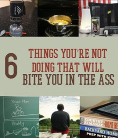 SURVIVAL TIPS: 6 Things You're Not Doing That Will Bite You In The Ass