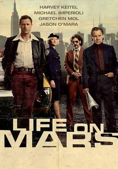 Life on Mars (U.S.) (2008) In present-day New York City, cop Sam Tyler (Jason O'Mara) is struck by a car and transported to 1973. But is Sam really lost in time, or is it an illusion resulting from his accident? As Sam tries to figure it all out, he attempts to continue his job with the N.Y.P.D. and discovers that police work has come a long way in 35 years. Michael Imperioli and Harvey Keitel co-star in this American version of the hit British show from David E. Kelley.