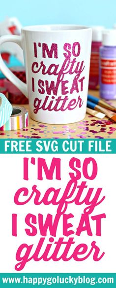 I'm So Crafty I Sweat Glitter {Free SVG Cut File}