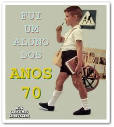 Caríssimas Catrevagens...: FUI UM ALUNO DOS ANOS 70...(eu também)....