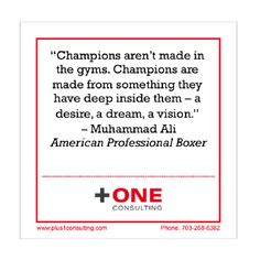 """#Champions aren't made in the gyms. Champions are made from something they have #deep #inside them -- a #desire, a #dream, a #vision."" #Muhammad #Ali, American Professional Boxer  #leadership #coach #coaching"