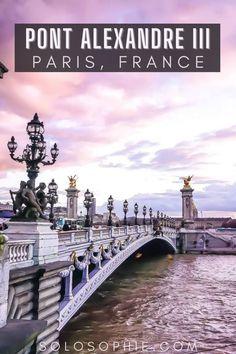 Best of Paris France/ Pont Alexandre III: The Most Ornate Bridge in Paris