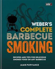 Weber's Complete BBQ Smoking : Jamie Purviance : 9780600635123