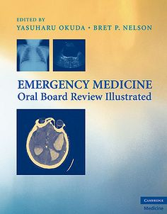 Emergency Medicine Oral Board Review Illustrated (2009). Yasuharu Okuda, Bret P. Nelson.