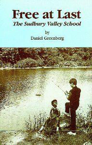 Free at Last: The Sudbury Valley School: Daniel Greenberg, Michael Greenberg, Andrew Brilliant, Carol Palmer: 9781888947007: Amazon.com: Books